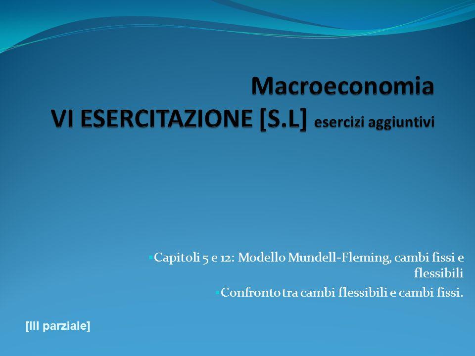 Macroeconomia VI ESERCITAZIONE [S.L] esercizi aggiuntivi